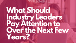 What Should Industry Leaders Pay Attention to Over the Next Few Years?