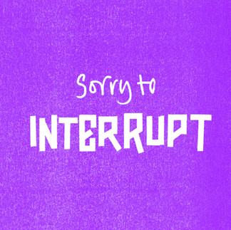 Sorry to Interrupt