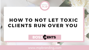HOW TO NOT LET TOXIC CLIENTS RUN OVER YOU