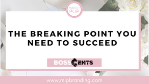 THE BREAKING POINT YOU NEED TO SUCCEED