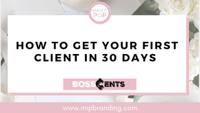 HOW TO GET YOUR FIRST CLIENT IN 30 DAYS
