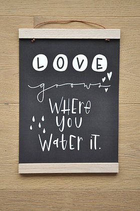 "A4 Print ""love grows where you water it"""