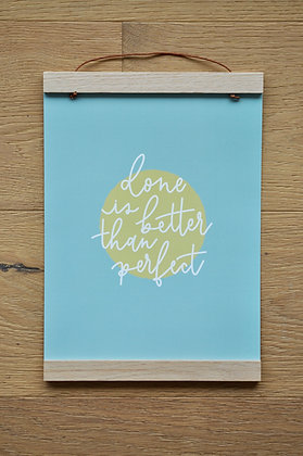 "A4 Print ""done is better than perfect"""