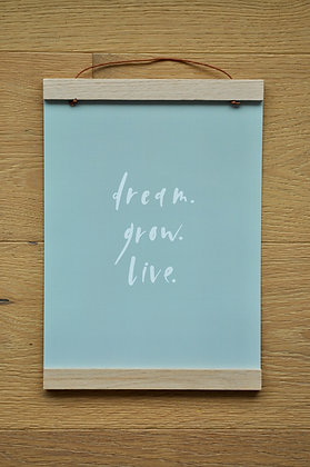 "A4 Print ""dream. grow. live."""