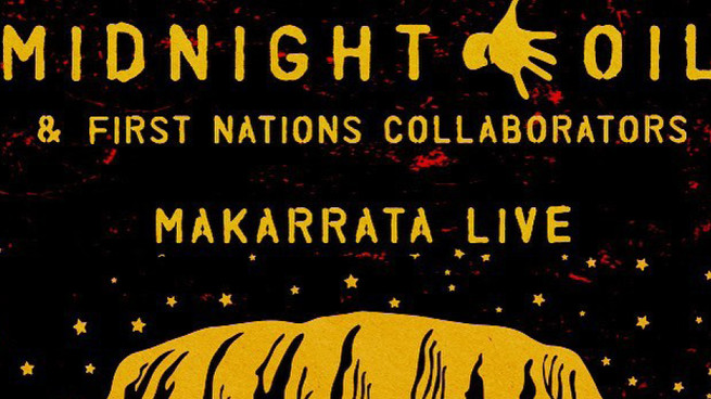 Midnight Oil: Makarrata Live