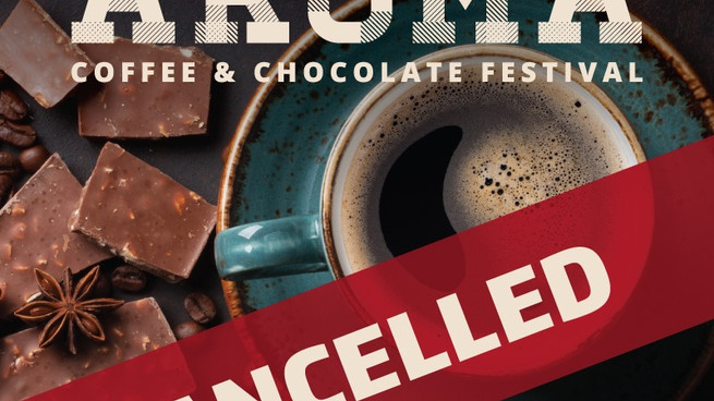 Aroma Coffee And Chocolate Festival Cancelled For 2021