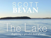 The Lake: Exploring a Splendid Sheet of Water with Scott Bevan