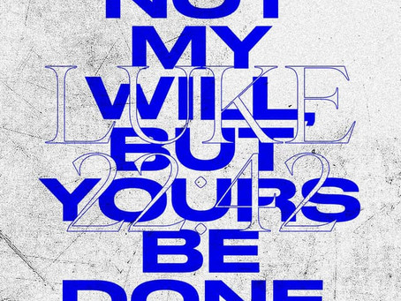 Not My Will But Yours Be Done - Luke 22:42
