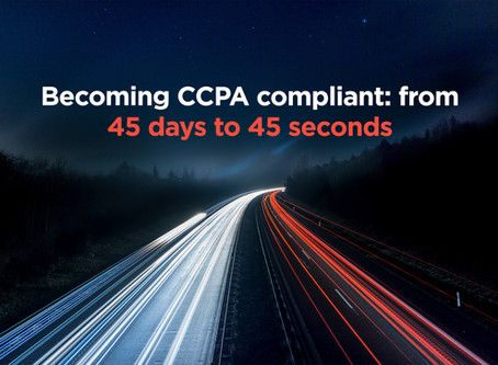 Becoming CCPA compliant: from 45 days to 45 seconds