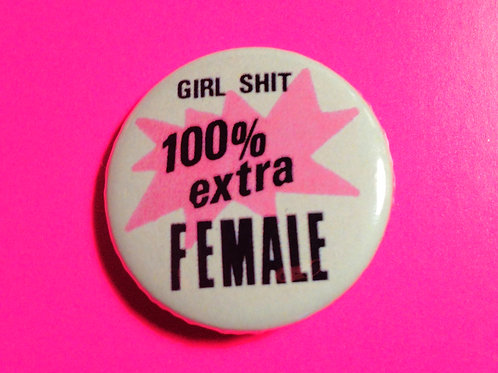 100% extra FEMALE pin badge