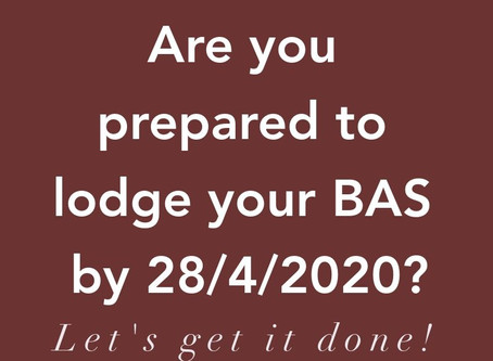 Are you prepared to lodge your BAS by 28/4/2020?
