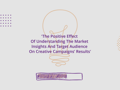 The Positive Effect Of Understanding The Market Insights And Target Audience On Creative Campaigns