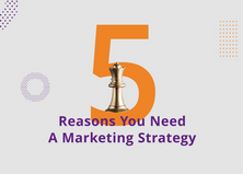 5 Reasons You Need a Marketing Strategy