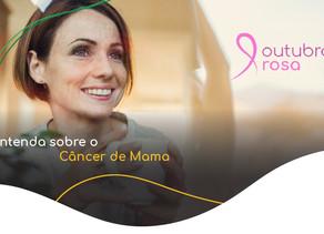 Entenda sobre o Câncer de Mama (Outubro Rosa)