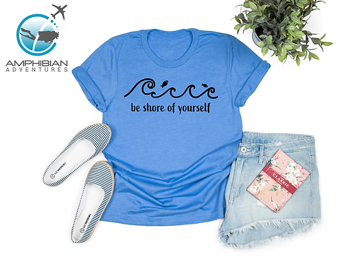 Be Shore of Yourself T-shirt / Fish / Ocean / Conservation / Earth / Wave