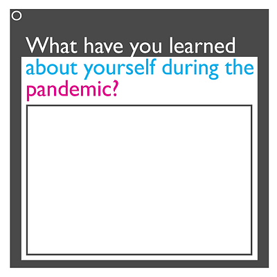 What have you learned about yourself during the pandemic?
