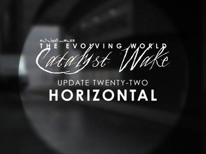 Catalyst Wake - Update 22