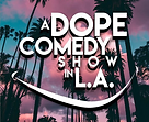 A Dope Comedy Show in L.A.