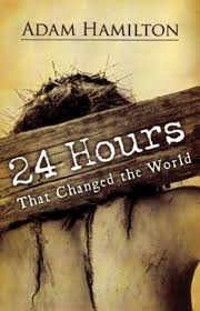 Lenten Study: 24 Hours that Changed the World