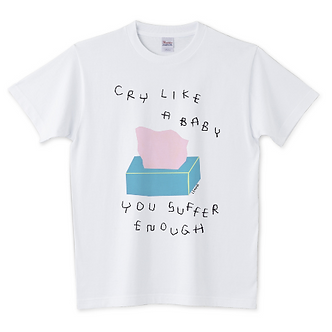 Cry Like A Baby You Suffer Enough T-shirt