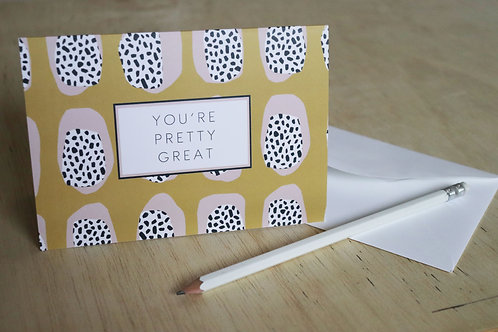 You're Pretty Great | Greetings Card