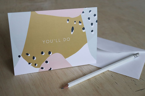 You'll Do | Greetings Card