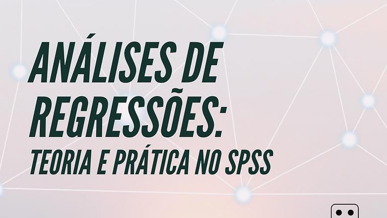 Análises de Regressões: teoria e prática no SPSS
