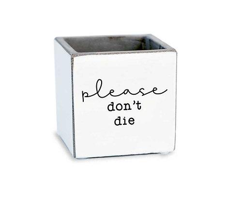 Please Don't Die Succulent Pot