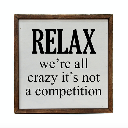 10x10 RELAX We're All Crazy Sign