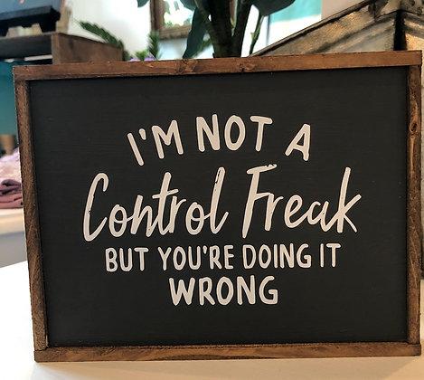 5x8 I'm Not A Control Freak Wood Sign
