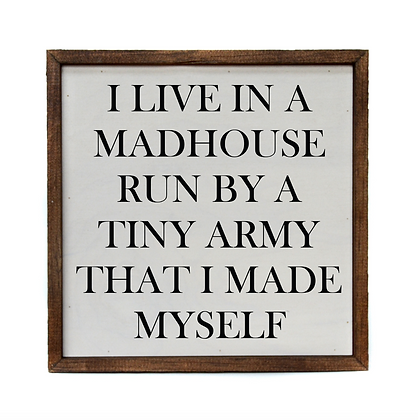 10x10 I Live In A Madhouse Run By A Tiny Army That I Made Myself Sign