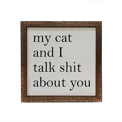 6x6 My Cat And I Talk Shit About You Sign