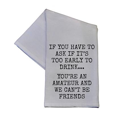 You're An Amateur & We Can't Be Friends 16x24 Tea Towel