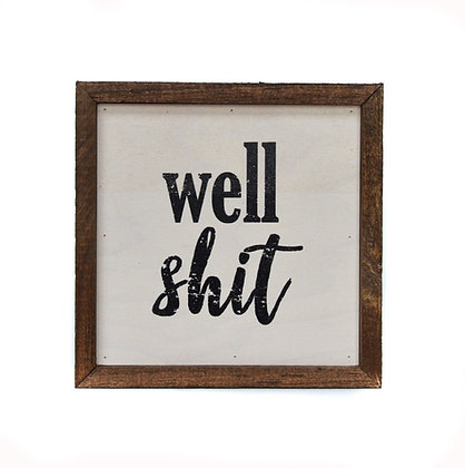 6x6 Well Shit Sign