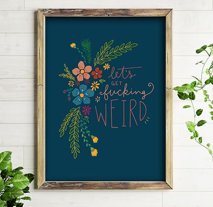 """""""Let's Get Weird"""" 8x10 Art Print - Unframed"""