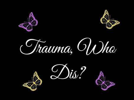 Trauma, Who Dis?