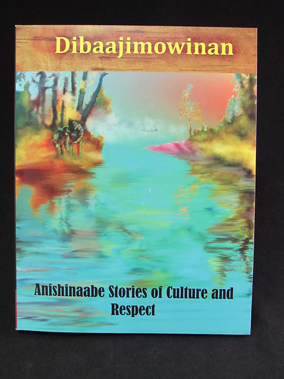 Dibaajimowinan: Anishinaabe Stories of Culture and Respect