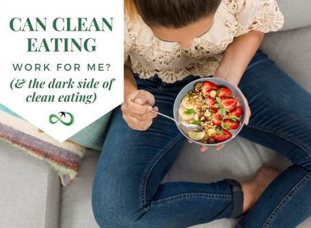 "Can ""clean eating"" work for me? (and the dark side of ""clean eating"")"