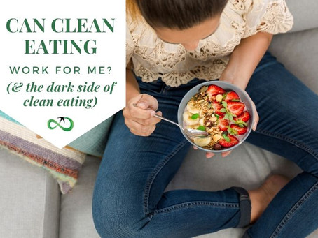 """Can """"clean eating"""" work for me? (and the dark side of """"clean eating"""")"""