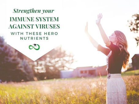 Strengthen your Immune Defenses against Viruses with these Hero Nutrients
