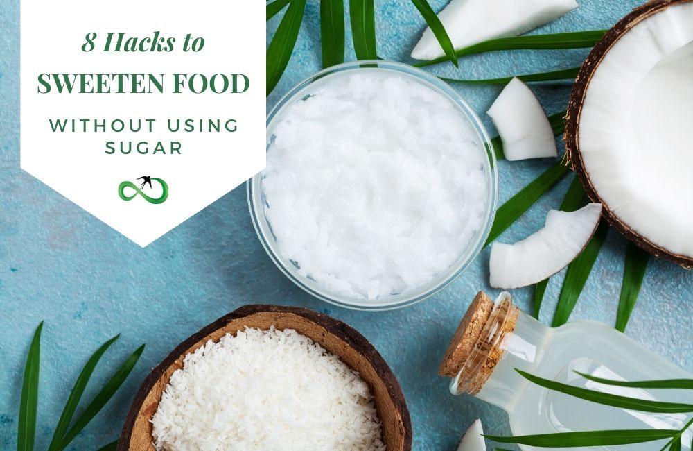 8 Hacks to Sweeten Food Without Using Sugar