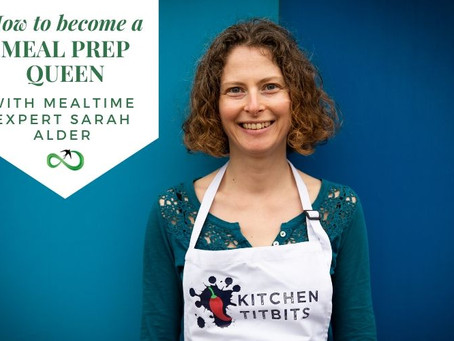 How to Become a Meal-prep Queen with mealtime expert Sarah Alder