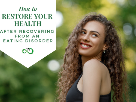 Here's how to restore your health after recovering from an Eating Disorder