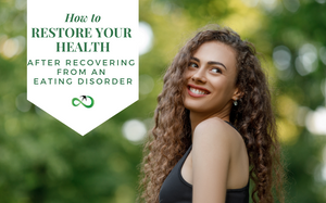 How to restore your health after recovering from an eating disorder