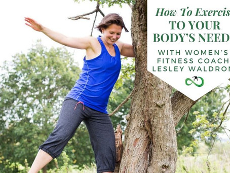 How to exercise to your body's needs with women's fitness coach Lesley Waldron
