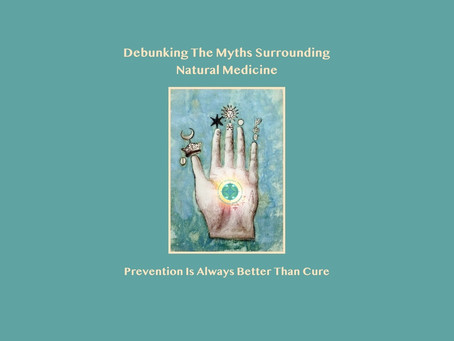 DEBUNKING THE MYTHS SURROUNDING NATURAL MEDICINE -PREVENTION IS ALWAYS BETTER THAN CURE