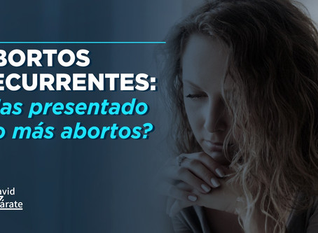 Abortos recurrentes: Has presentado 2 o más abortos?