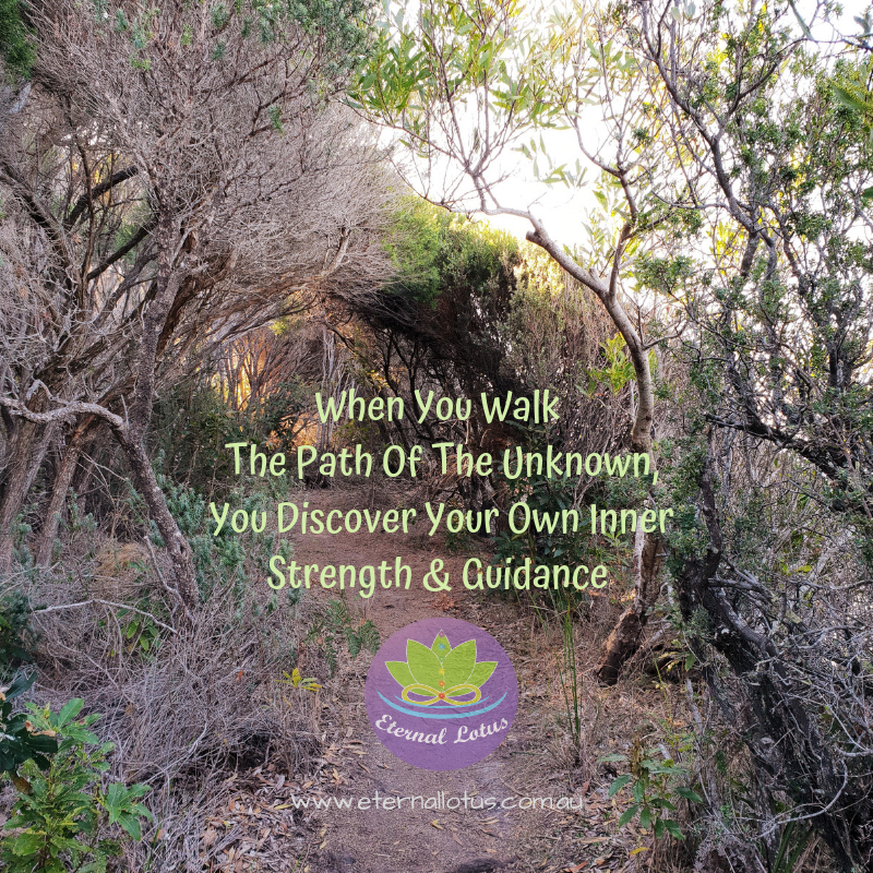 When You Walk The Path Of The Unknown, You Discover Your Own Inner Strength & Guidance