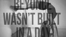 Beyonce´ Wasn't Built in a Day