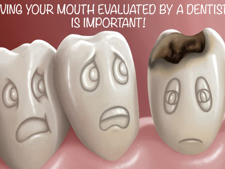 HAVING YOUR MOUTH EVALUATED BY A DENTIST IS IMPORTANT!